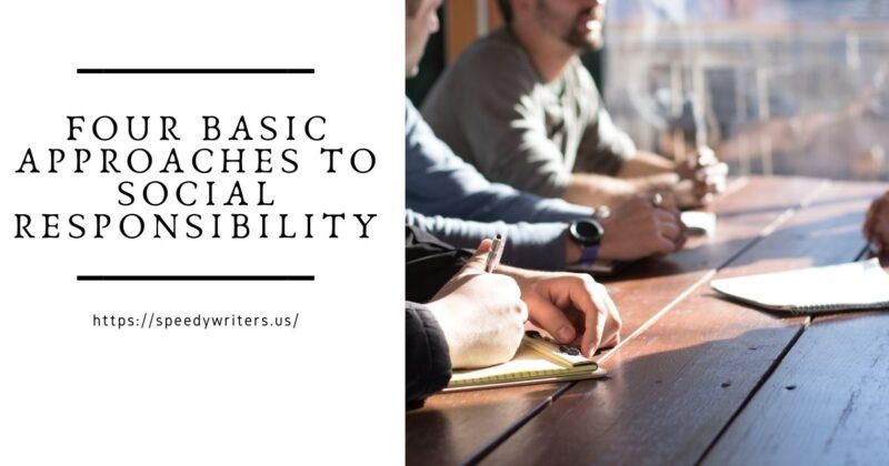 WHAT ARE THE FOUR BASIC APPROACHES TO SOCIAL RESPONSIBILITY?
