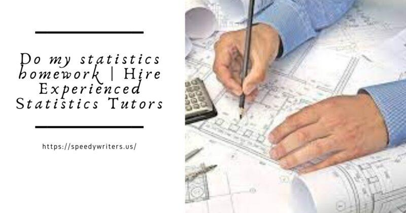 Do my statistics homework | Hire Experienced Statistics Tutors