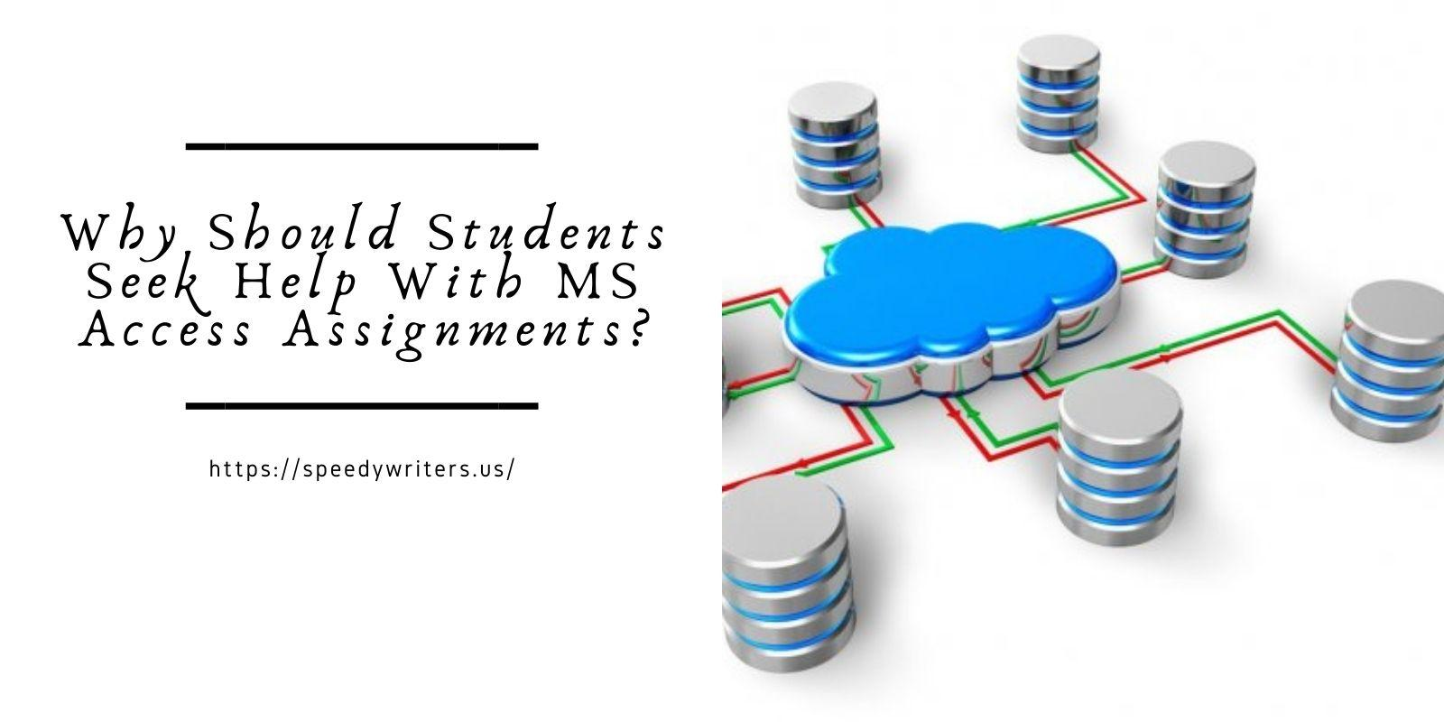 Why Should Students Seek Help With MS Access Assignments?